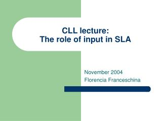 CLL lecture:  The role of input in SLA