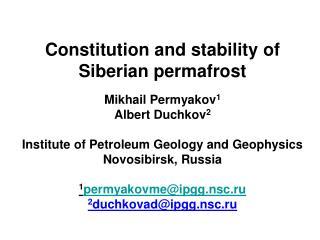 Constitution and stability of Siberian permafrost Mikhail Permyakov 1 Albert Duchkov 2