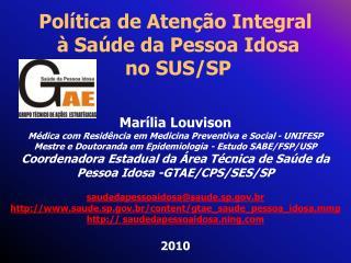 Política de Atenção Integral  à Saúde da Pessoa Idosa  no SUS/SP Marília  Louvison