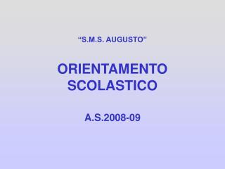 """""""S.M.S. AUGUSTO"""" ORIENTAMENTO SCOLASTICO"""