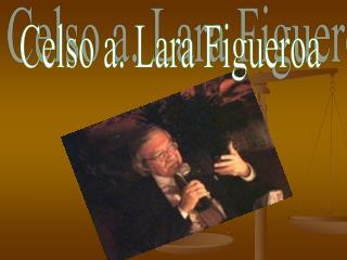 Celso a. Lara Figueroa
