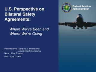 U.S. Perspective on Bilateral Safety Agreements:   Where We've Been and Where We're Going