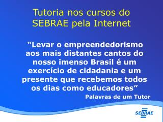 Tutoria nos cursos do  SEBRAE pela Internet