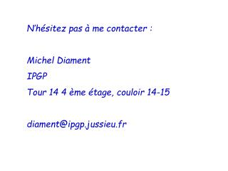 N'hésitez pas à me contacter : Michel Diament IPGP Tour 14 4 ème étage, couloir 14-15