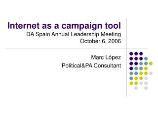 Internet as a campaign tool  DA Spain Annual Leadership Meeting October 6,  2006