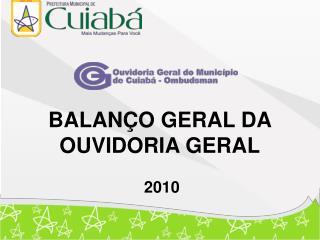 BALANÇO GERAL DA OUVIDORIA GERAL  2010