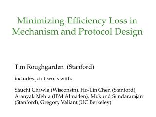 Minimizing Efficiency Loss in Mechanism and Protocol Design