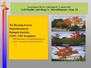 Forelesninger i BI 316 - Cellebiologi III - 1. oktober 2002  Cell Motility and Shape I:  Microfilaments - Kap. 18