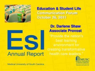 Education & Student Life Communication Forum October 26, 2011 Dr. Darlene Shaw Associate Provost