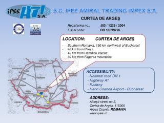 CURTEA DE ARGE Ş Registering no.:  J03 / 1229 / 2004 Fiscal code:  RO 16599276