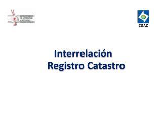 Interrelación  Registro Catastro