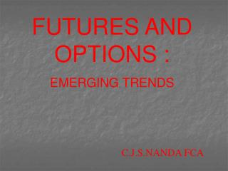 FUTURES AND OPTIONS : EMERGING TRENDS