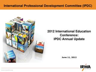 2012 International Education Conference: IPDC Annual Update June 11, 2012