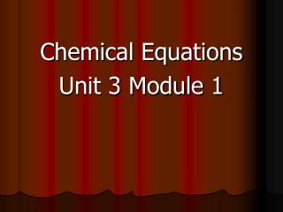 Chemical Equations Unit 3 Module 1