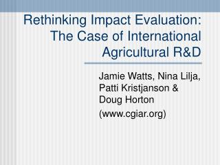 Rethinking Impact Evaluation:  The Case of International Agricultural R&D