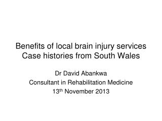 Benefits of local brain injury services Case histories from South Wales