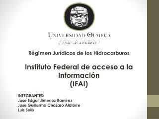 Régimen Jurídicos de los Hidrocarburos Instituto Federal de acceso a la Información (IFAI)