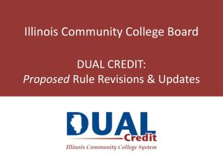Illinois Community College Board DUAL CREDIT:  Proposed  Rule Revisions & Updates