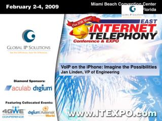 VoIP on the  iPhone : Imagine the Possibilities Jan Linden, VP of Engineering
