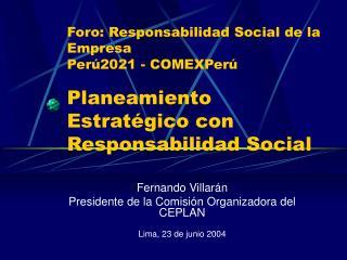 Fernando Villarán Presidente de la Comisión Organizadora del CEPLAN Lima, 23 de junio 2004