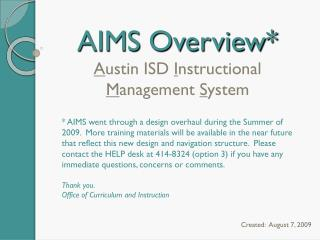 AIMS Overview* A ustin ISD  I nstructional  M anagement  S ystem