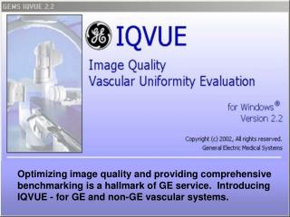 Optimizing image quality and providing comprehensive benchmarking is a hallmark of GE service.  Introducing IQVUE - for
