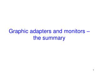 Graphic adapters and monitors – the summary