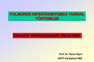 Prof. Dr. Tamer Sayın                AÜTF Kardiyoloji ABD