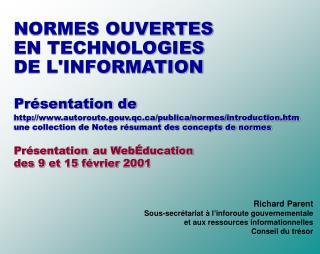 Richard Parent Sous-secrétariat à l'inforoute gouvernementale et aux ressources informationnelles