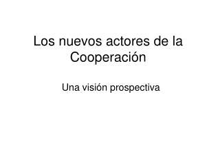 Los nuevos actores de la Cooperación
