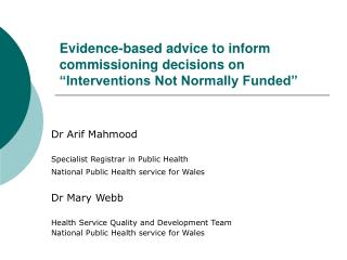"Evidence-based advice to inform commissioning decisions on  ""Interventions Not Normally Funded"""