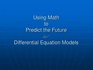 Using Math to Predict the Future  Differential Equation Models