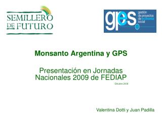 Monsanto Argentina y GPS Presentación en Jornadas Nacionales 2009 de FEDIAP Octubre 2009