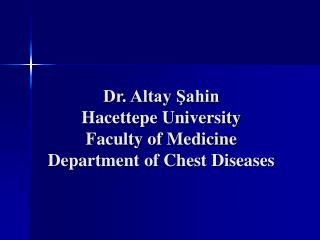 Dr. Altay Şahin Hacettepe University Faculty of Medicine Department of Chest Diseases