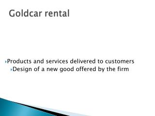 Products and services  delivered  to  customers Design of a  new good offered  by  the  firm