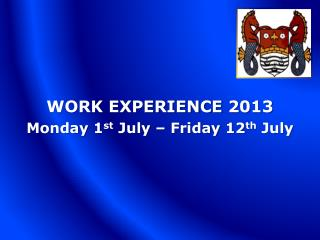 WORK EXPERIENCE  2013 Monday  1 st  July  � Friday  12 th  July