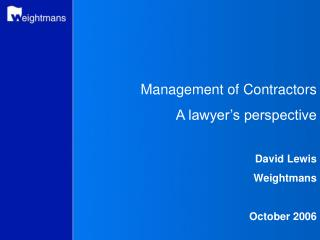 Management of Contractors A lawyer's perspective David Lewis Weightmans  October 2006