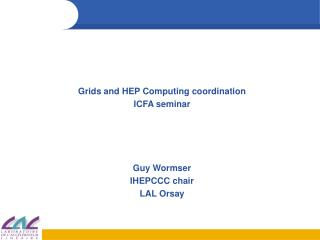 Grids and HEP Computing coordination ICFA seminar Guy Wormser IHEPCCC chair LAL Orsay