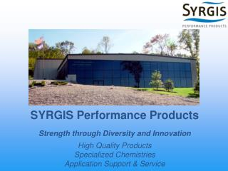SYRGIS Performance Products Strength through Diversity and Innovation High Quality Products