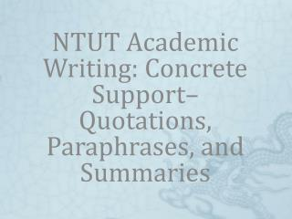 NTUT Academic Writing: Concrete Support� Quotations, Paraphrases, and Summaries