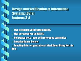 Design and Verification of Information Systems (DVIS)  lectures 3-4