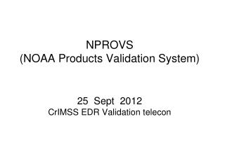 NPROVS  (NOAA Products  Validation  System) 25  Sept  2012 CrIMSS  EDR Validation  telecon