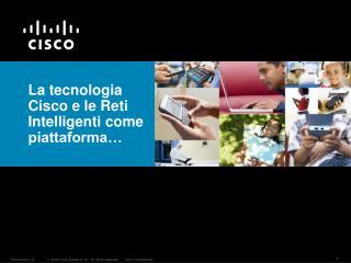 La tecnologia Cisco e le Reti Intelligenti come piattaforma…