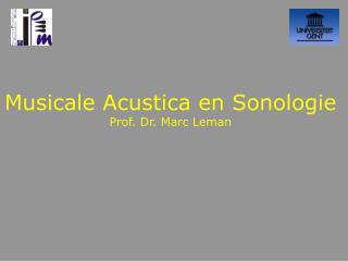 Musicale Acustica en Sonologie Prof. Dr. Marc Leman