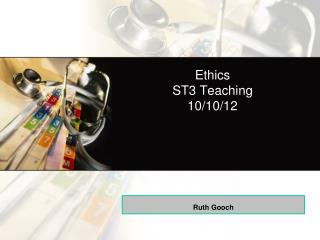 Ethics ST3 Teaching 10/10/12