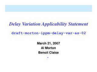 Delay Variation Applicability Statement draft-morton-ippm-delay-var-as-02