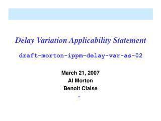 Delay Variation Applicability Statement draft-morton-ippm-delay-var-as-02