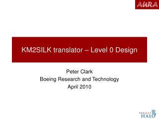 KM2SILK translator � Level 0 Design