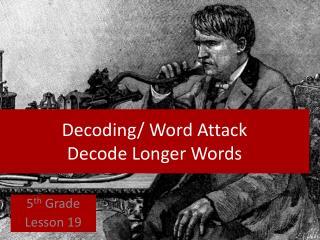 Decoding/ Word  Attack Decode Longer Words