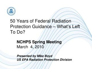 50 Years of Federal Radiation Protection Guidance – What's Left To Do?